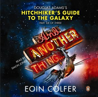 And Another Thing ...: Douglas Adams' Hitchhiker's Guide to the Galaxy. As heard on BBC Radio 4, Eoin Colfer