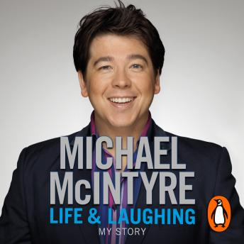 Download Life and Laughing: My Story by Michael McIntyre