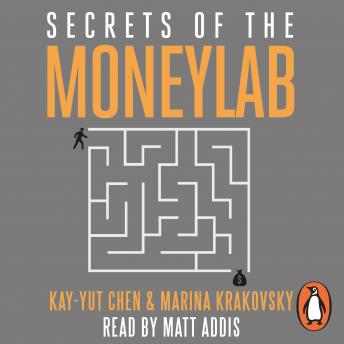 Secrets of the Moneylab: How Understanding People Will Increase Your Profits, Kay-Yut Chen
