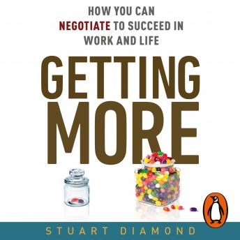 Getting More: How You Can Negotiate to Succeed in Work & Life, Stuart Diamond