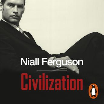 Civilization: The West and the Rest, Niall Ferguson