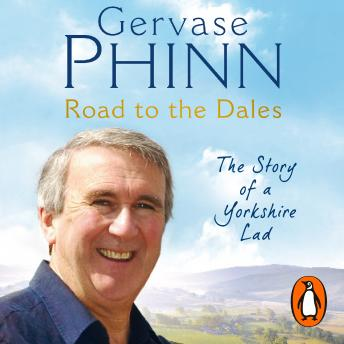 Road to the Dales: The Story of a Yorkshire Lad, Gervase Phinn
