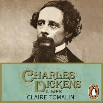 Charles Dickens: A Life, Claire Tomalin