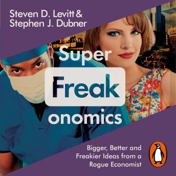 Superfreakonomics: Global Cooling, Patriotic Prostitutes and Why Suicide Bombers Should Buy Life Insurance, Steven D. Levitt, Stephen J. Dubner