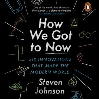 Download How We Got to Now: Six Innovations that Made the Modern World by Steven Johnson