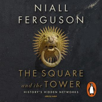 Square and the Tower: Networks, Hierarchies and the Struggle for Global Power, Niall Ferguson