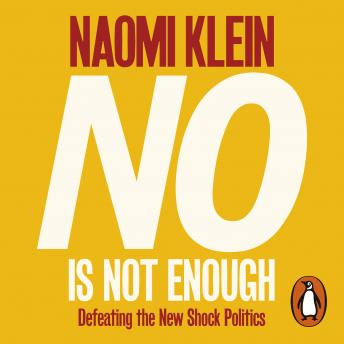 No Is Not Enough: Defeating the New Shock Politics, Naomi Klein