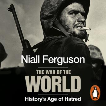 War of the World: History's Age of Hatred, Niall Ferguson