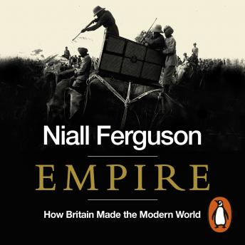 Download Empire: How Britain Made the Modern World by Niall Ferguson