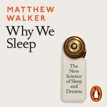 Download Why We Sleep: The New Science of Sleep and Dreams by Matthew Walker