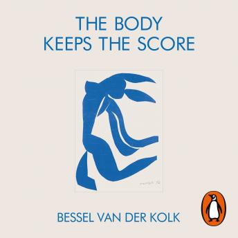 Download Body Keeps the Score: Mind, Brain and Body in the Transformation of Trauma by Bessel Van Der Kolk