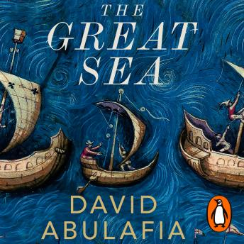 Download Great Sea: A Human History of the Mediterranean by David Abulafia