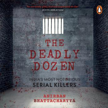 Download Deadly Dozen: India's Most Notorious Serial Killers by Anirban Bhattacharya