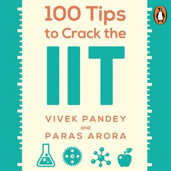 100 Tips to Crack the IIT, Vivek Pandey, Paras Arora