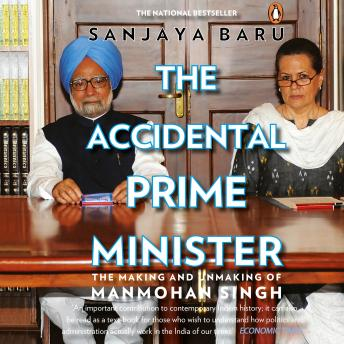 Download Accidental Prime Minister: The Making And Unmaking Of Manmohan Singh by Sanjaya Baru