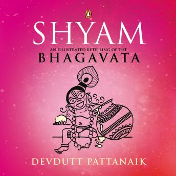Download Shyam: An Illustrated Retelling of the Bhagavata by Devdutt Pattanaik