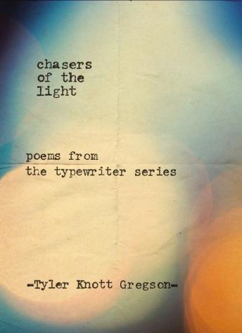 Chasers of the Light: Poems from the Typewriter Series, Tyler Knott Gregson