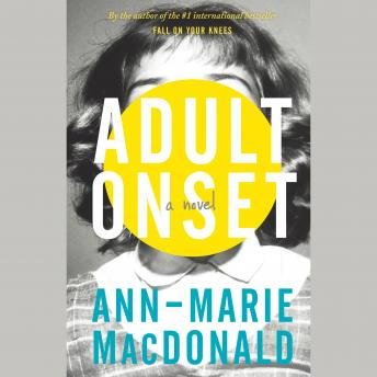 Adult Onset, Ann-Marie MacDonald