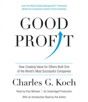Good Profit: How Creating Value for Others Built One of the World's Most Successful Companies, Charles G. Koch