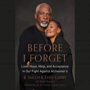 Before I Forget: Love, Hope, Help, and Acceptance in Our Fight Against Alzheimer's, Dan Gasby, B. Smith, Michael Shnayerson