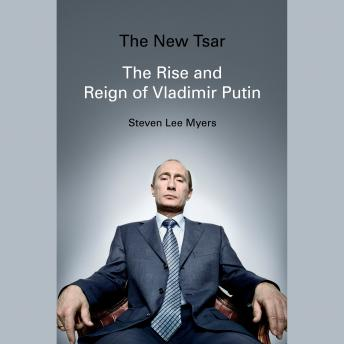 Download New Tsar: The Rise and Reign of Vladimir Putin by Steven Lee Myers