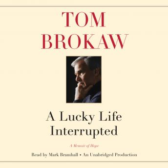 Download Lucky Life Interrupted: A Memoir of Hope by Tom Brokaw