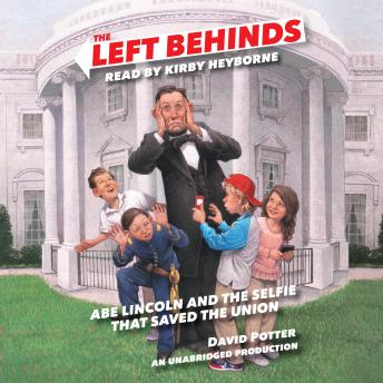 Left Behinds: Abe Lincoln and the Selfie that Saved the Union, David Potter