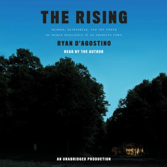 Rising: Murder, Heartbreak, and the Power of Human Resilience in an American Town, Ryan D'agostino