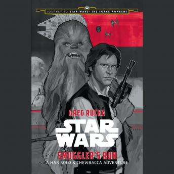 Journey to Star Wars: The Force Awakens Smuggler's Run: A Han Solo Adventure, Greg Rucka