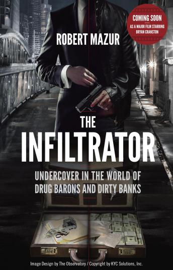 Infiltrator: My Secret Life Inside the Dirty Banks Behind Pablo Escobar's Medellin Cartel, Robert Mazur