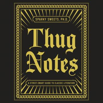 Thug Notes: A Street-Smart Guide to Classic Literature, Phd Sparky Sweets