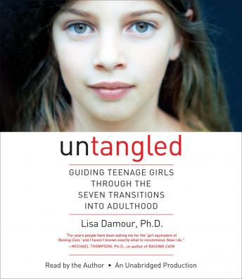 Download Untangled: Guiding Teenage Girls Through the Seven Transitions into Adulthood by Lisa Damour, Ph.D.