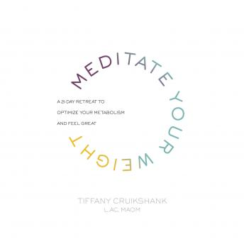 Meditate Your Weight: A 21-Day Retreat to Optimize Your Metabolism and Feel Great, Lac Tiffany Cruikshank