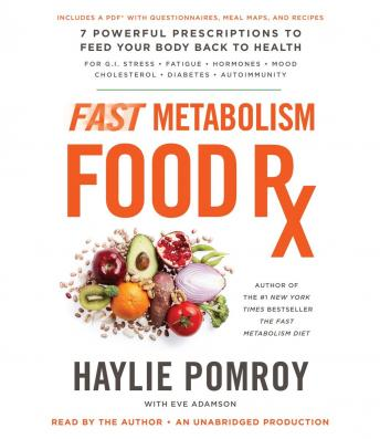 Fast Metabolism Food Rx: 7 Powerful Prescriptions to Feed Your Body Back to Health, Haylie Pomroy