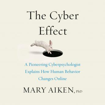 The Cyber Effect: A Pioneering Cyberpsychologist Explains How Human Behavior Changes Online