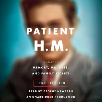 Patient H.M.: A Story of Memory, Madness, and Family Secrets, Audio book by Luke Dittrich