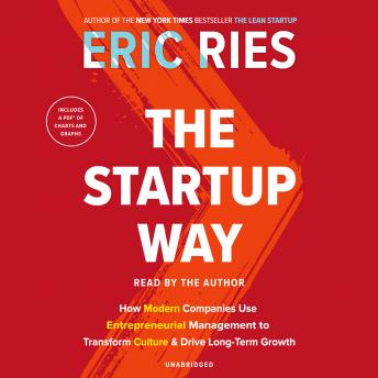 Startup Way: How Modern Companies Use Entrepreneurial Management to Transform Culture and Drive Long-Term Growth, Eric Ries