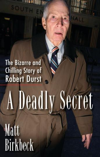 A Deadly Secret: The Bizarre and Chilling Story of Robert Durst