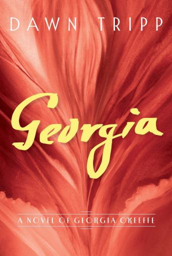 Georgia: A Novel of Georgia O'Keeffe