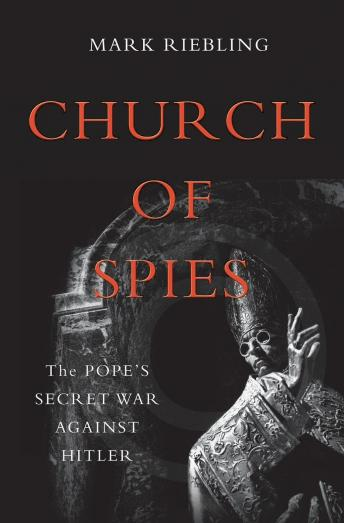 Church of Spies: The Pope's Secret War Against Hitler, Mark Riebling