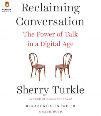 Reclaiming Conversation: The Power of Talk in a Digital Age, Sherry Turkle