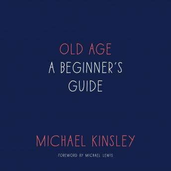 Old Age: A Beginner's Guide, Michael Kinsley