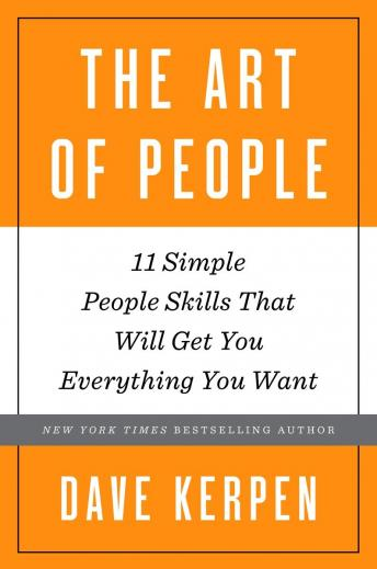 Art of People: 11 Simple People Skills That Will Get You Everything You Want, Dave Kerpen