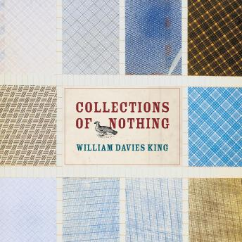 Collections of Nothing, Audio book by William Davies King