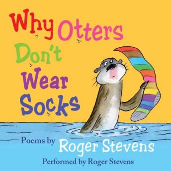 Why Otters Don't Wear Socks and other poems: The Very Best of Roger Stevens