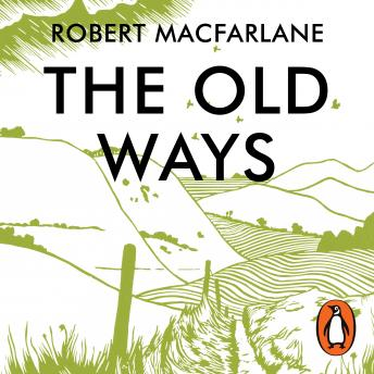 Download Old Ways: A Journey on Foot by Robert MacFarlane