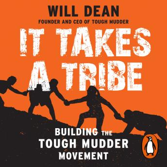 It Takes a Tribe: Building the Tough Mudder Movement, Will Dean
