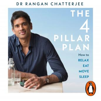 Download 4 Pillar Plan: How to Relax, Eat, Move and Sleep Your Way to a Longer, Healthier Life by Rangan Chatterjee