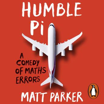 Download Humble Pi: A Comedy of Maths Errors by Matt Parker