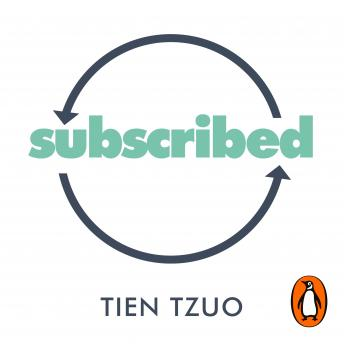 Download Subscribed: Why the Subscription Model Will Be Your Company's Future-and What to Do About It by Tien Tzuo, Gabe Weisert